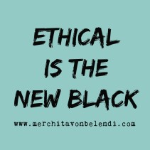 ethical-is-the-new-black2-_-merchita-von-belendi-mvb