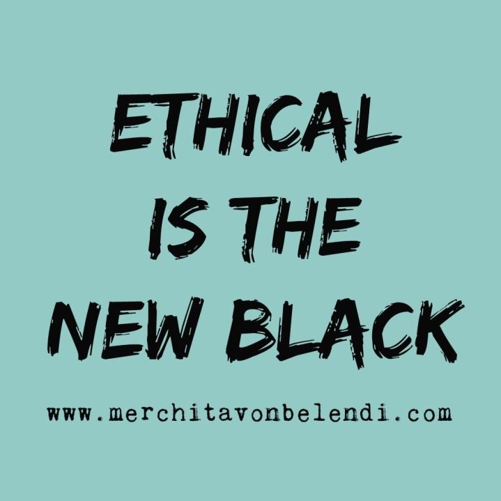 ethical-is-the-new-black2-_-merchita-von-belendi-mvb