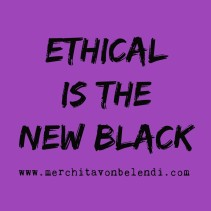 ethical-is-the-new-black3-_-merchita-von-belendi-mvb