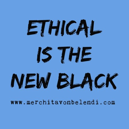 ethical-is-the-new-black4-_-merchita-von-belendi-mvb