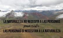 La Naturaleza no necesita a las personas Las personas sí necesitan a la Naturaleza nature is speaking .