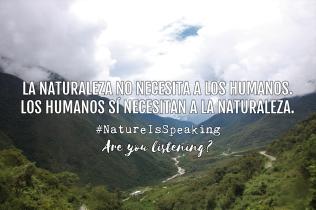 LA NATURALEZA NO NECESITA A LOS HUMANOS. LOS HUMANOS SÍ NECESITAN A LA NATURALEZA.__